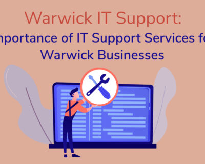 Warwick IT Support – Importance of IT Support Services for Warwick Businesses