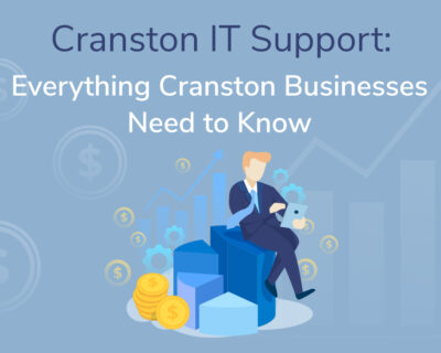 Cranston IT Support – Everything Cranston Businesses Need to Know